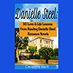 Danielle Steel: 50 Love and Life Lessons from Reading Danielle Steel Romance Novels, Book 1 | Cleopatra Mark