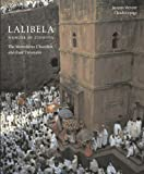 Lalibela: Christian Art of Ethiopia, The Monolithic Churches and Their Treasures