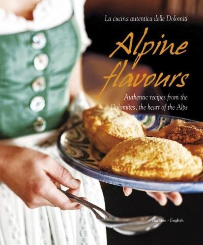 Alpine Flavours: Authentic recipes from the Dolomites, the heart of the Alps by Miriam Bacher, Franco Cogoli