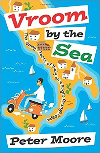 Vroom by the Sea: The Sunny Parts of Italy on a Bright Orange Vespa by Peter Moore (2009-08-02)