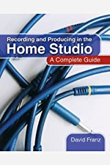 Recording and Producing in the Home Studio: A Complete Guide, Includes Pro Tools Hints and Tips Kindle Edition