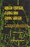 Roller Coasters, Flumes and Flying Saucers : The Story of Ed Morgan and Karl Bacon, Ride Inventors of the Modern Amusement Parks, Reynolds, Robert, 0965735354