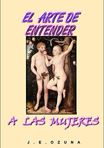 EL ARTE DE ENTENDER A LAS MUJERES: EL ARTE DE ENTENDER A LAS MUJERES (Spanish Edition)