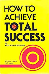 How to Achieve Total Success: How to Use the Power of Creative Thought