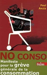No Conso. Manifeste pour la grève générale de la consommation par Paul Ariès