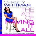 The Art of Having It All: A Woman's Guide to Unlimited Abundance Audiobook by Christy Whitman Narrated by Christy Whitman