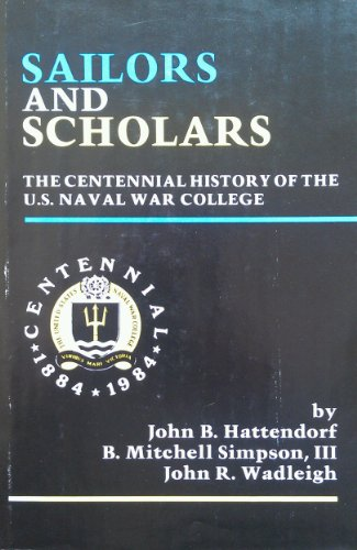 Sailors and Scholars : The Centennial History of the U. S. Naval War College