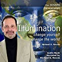 Illumination - Change Yourself: Change the World: The Joseph Communications Audiobook by Michael G. Reccia Narrated by Michael G. Reccia
