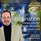 Illumination - Change Yourself: Change the World: The Joseph Communications Hörbuch von Michael G. Reccia Gesprochen von: Michael G. Reccia
