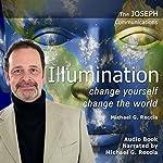 Illumination - Change Yourself: Change the World: The Joseph Communications | Michael G. Reccia