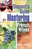 Shepard's Guide to Mastering French Wines, William Shepard, 0595659098