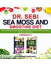 Dr. Sebi Sea Moss and Smoothie Diet: A Super Simple Way to Follow Dr. Sebi Alkaline Diet with Delicious Smoothies Packed with Essential Nutrients for a Healthy Lifestyle