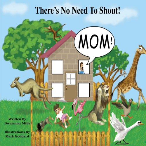 Download There's No Need To Shout: In a wonderful and colorful world where both people and animals work and play together, a little boy called kobie learns the ... heard by them all is not to shout. (Volume 1) PDF