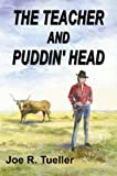 The Teacher and Puddin' Head, Joe R. Tueller, 0741416034