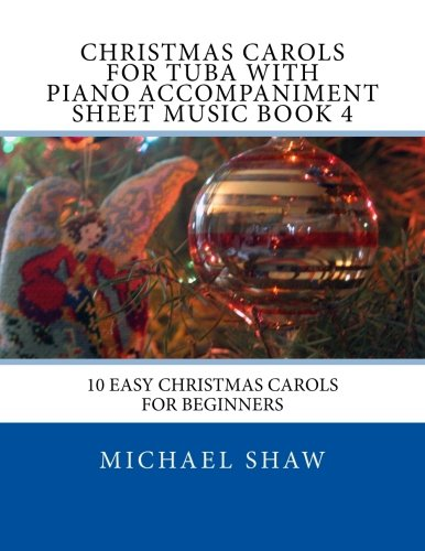 Christmas Carols For Tuba With Piano Accompaniment Sheet Music Book 4: 10 Easy Christmas Carols For Beginners (Volume ()