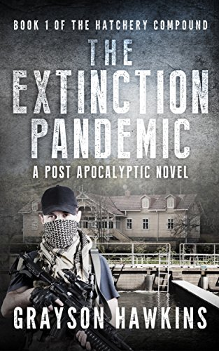 The Extinction Pandemic: A Post Apocalyptic Novel (The Hatchery Compound Book 1) by [Hawkins, Grayson]
