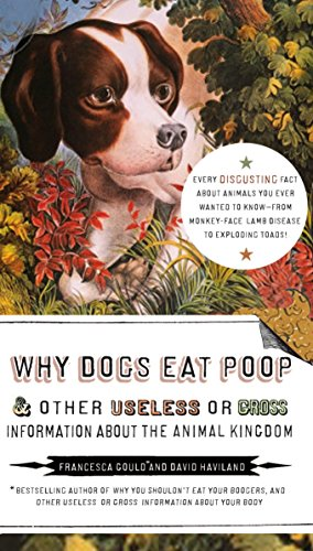 Why Dogs Eat Poop, and Other Useless or Gross Information About the Animal Kingdom: Every Disgusting Fact About Animals you Ever Wanted to Know -- from Monkey-Face by TarcherPerigee