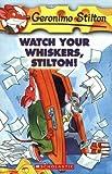 Watch Your Whiskers, Stilton! (Geronimo Stilton)