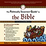 The Politically Incorrect Guide to the Bible   Robert J. Hutchinson