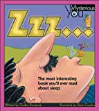 Zzz ...: The Most Interesting Book You'll Ever Read about Sleep (Mysterious You)