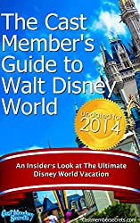 The Cast Member's Guide to Walt Disney World: An Insider's Look at The Ultimate Disney Vacation (Updated for 2014)
