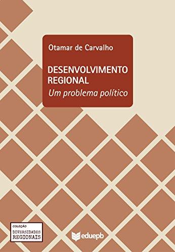 Desenvolvimento regional: um problema político (Diversidades Regionais)