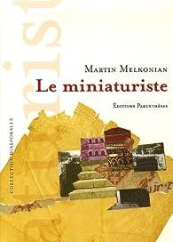 Le miniaturiste par Martin Melkonian