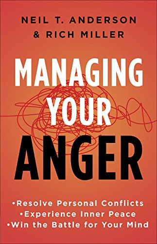 Managing Your Anger: Resolve Personal Conflicts, Experience Inner Peace, and Win the Battle for Your Mind (Bible Verses On Anger And Self Control)