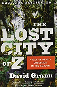 The Lost City of Z: A Tale of Deadly Obsession in the Amazon from Vintage Books