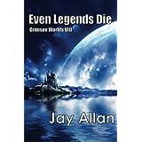 Even Legends Die: Crimson Worlds VIII (Volume 8)
