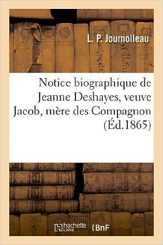 Télécharger en ligne Notice biographique de Jeanne Deshayes, veuve Jacob, mère des Compagnons du devoir: de la ville de Tours (Indre-et-Loire) epub pdf