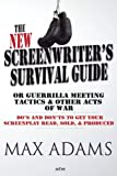 The New Screenwriter's Survival Guide; Or, Guerrilla Meeting Tactics and Other Acts of War