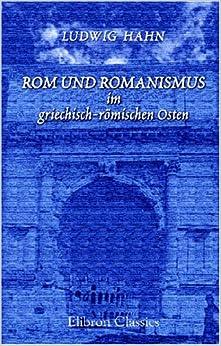 Rom und Romanismus im griechisch-römischen Osten: Mit besonderer Berücksichtigung der Sprache. Bis auf die Zeit Hadrians