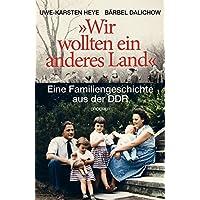 Wir wollten ein anderes Land: Eine Familiengeschichte aus der DDR