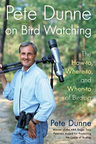 pete dunne on bird watching the how to, where to, where to, andpete dunne on bird watching the how to, where to, where to, and when to of birding pete dunne 9780395906866 amazon com books