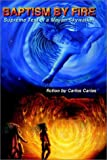 Baptism by Fire, Carlos Carias, 1403329680