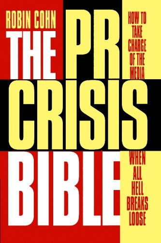 Download The PR Crisis Bible: How to Take Charge of the Media When All Hell Breaks Loose PDF