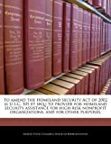 To amend the Homeland Security Act of 2002 (6 U. S. C. 101 et seq. ) to provide for homeland security assistance for high-risk nonprofit organizations, and for other Purposes, , 1240305052