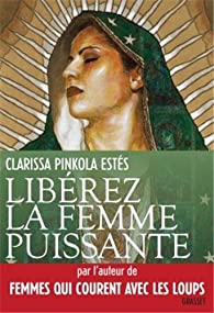 Libérez la femme puissante par Clarissa Pinkola Estés