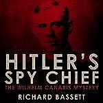 Hitler's Spy Chief | Richard Bassett