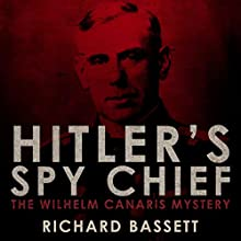 Hitler's Spy Chief Audiobook by Richard Bassett Narrated by Mark Topping