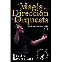 La Magia de la Dirección de Orquesta: Técnica NeuroDirectorial 3.1 (Spanish Edition)