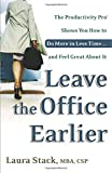 img - for Leave the Office Earlier: The Productivity Pro Shows You How to Do More in Less Time...and Feel Great About It book / textbook / text book
