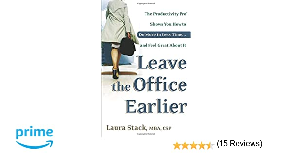 Leave the Office Earlier: The Productivity Pro Shows You How to Do ...