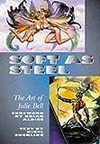 Soft As Steel : The Art of Julie Bell: The Fantasy Art of Julie Bell