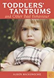 Toddlers' Tantrums and Other Bad Behaviour, Alison MacKonochie, 1903258871