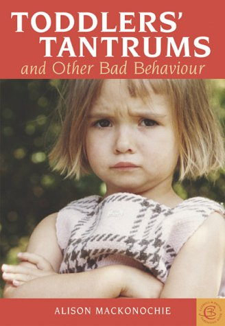 Toddlers Tantrums and Other Bad Behaviour Alison Mackonochie
