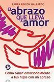 El Abrazo Que Lleva al Amor, Laura Rincon Gallardo, 9688607592