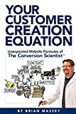 Your Customer Creation Equation: Unexpected Website Formulas of The Conversion Scientist™