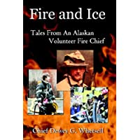 Fire & Ice: Tales From An Alaskan Volunteer Fire Chief